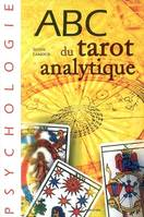 ABC du tarot analytique, interprétation psychologique et initiatique des 22 arcanes majeurs du tarot de Marseille