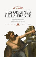 Les origines de la France / quand les historiens racontaient la nation, quand les historiens racontaient la nation