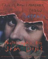 Jim Dine: This is how. Remember now: Portraits: Photographs by Jim Dine