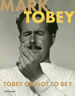 Mark Tobey, Tobey or not to be ?, [exposition, paris, galerie jeanne bucher jaeger, 16 octobre 2020-16 janvier 2021]