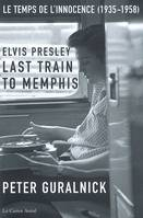Elvis Presley, Last train to Memphis , le temps de l'innocence, 1935-1958