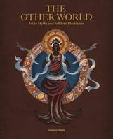 The Other World Asian Myths and Folklore Illustrations /anglais