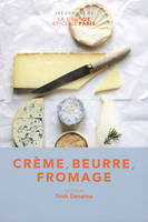 Crème, beurre, fromage