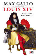 Louis XIV: La Vie du grand roi