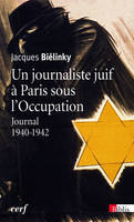 UN JOURNALISTE JUIF A PARIS SOUS L'OCCUPATION. JOURNAL 1940-1942, journal, 1940-1942