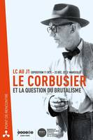 Le Corbusier et la question du brutalisme, LC au J1, exposition, 11 oct.-22 déc. 2013, Marseille