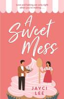 A Sweet Mess, A delicious romantic comedy to devour!