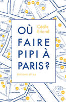 Où faire pipi à Paris ?, guide de 200 toilettes accessibles au public