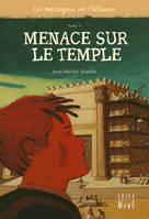 Les messagers de l'Alliance, 3, MENACE SUR LE TEMPLE, Les messagers de l'Alliance - Tome 3