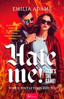 Hate me! That's the game! - Tome 2, Tout le temps avec toi