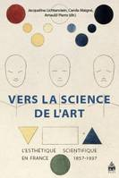 Vers la science de l'art, l'esthétique scientifique en France, 1857-1937