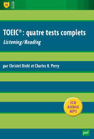 TOEIC : quatre tests complets, Listening/Reading. Énoncés, supports MP3, scripts et corrigés détaillés
