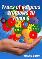 Windows 10 Astuces Tome 6