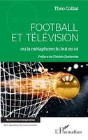 Football et télévision, ou la métaphore du but en or