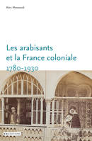 LES ARABISANTS ET LA FRANCE COLONIALE. SAVANTS, CO, Savants, conseillers, médiateurs