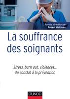 La souffrance des soignants - Stress, burn-out, violences... du constat à la prévention, Stress, burn-out, violences... du constat à la prévention