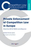Private Enforcement of Competition Law in Europe, Directive 2014/104/EU and Beyond