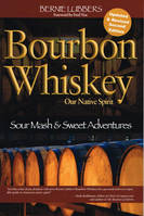 Bourbon Whiskey, Our Native Spirit, Sour Mash and Sweet Adventures