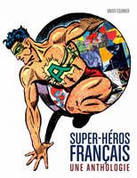LES SUPER HEROS FRANCAIS : L'ANTHOLOGIE