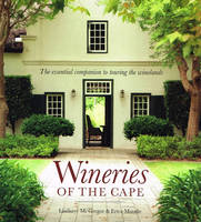 Wineries of the Cape, The Essential Companion to Touring the Winelands