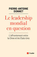 Le leadership mondial en question / l'affrontement entre la Chine et les Etats-Unis