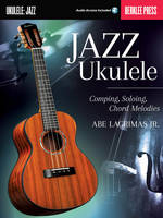 Jazz Ukulele, Comping, Soloing, Chord Melodies