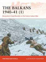The Balkans 1940-41 (1), Mussolini's Fatal Blunder in the Greco-Italian War