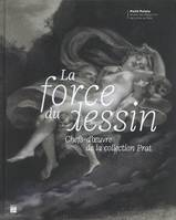 La force du dessin, Chefs-d'oeuvre de la collection prat
