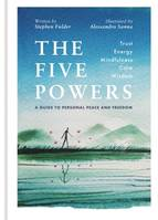 The Five Powers, A guide to personal peace and freedom