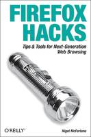 Firefox Hacks, Tips & Tools for Next-Generation Web Browsing