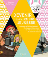 Devenir illustrateur jeunesse / panorama de l'édition jeunesse, techniques d'illustration, de l'illu