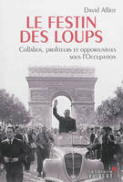 Le festin des loups : collabos, profiteurs et opportunistes sous l'Occupation
