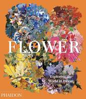 Flower: exploring the world in bloom, EXPLORING THE WORLD IN BLOOM