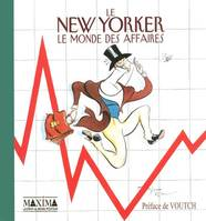 NEW YORKER ' LE MONDE DES AFFAIRES' (LE), le monde des affaires