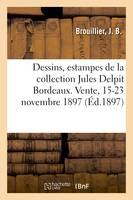 Dessins, estampes, lithographies, portraits, vignettes de la collection Jules Delpit Bordeaux, Vente, Hôtel Drouot, 15-23 novembre 1897