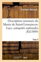 Description raisonnée du Musée de Saint-Germain-en-Laye, antiquités nationales. Tome 2