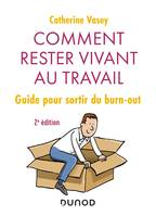 Comment rester vivant au travail - 2e éd. - Guide pour sortir du burn out, Guide pour sortir du burn out