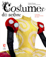 Costumes de scènes / à travers les collections du Centre national du costume de scène, à travers les collections du CNCS