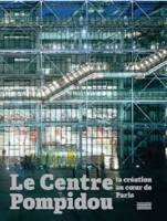 LE CENTRE POMPIDOU - LA CREATION AU COEUR DE PARIS