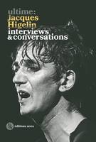 Ultime / Jacques Higelin : interviews & conversations, INTERVIEWS & CONVERSATIONS