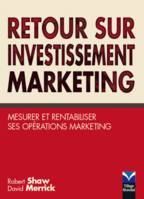 Retour sur investissement marketing, Mesurer et rentabiliser ses opérations marketing