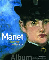 Manet inventeur du Moderne/Manet the Man Who Invented Modernity, Album de l'exposition