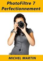 PhotoFiltre 7 - Perfectionnement, Tome 2