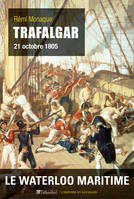 Trafalgar, 21 octobre 1805 / le Waterloo maritime, 21 octobre 1805