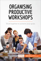 Organising Productive Workshops, Work together to achieve your goals