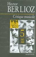 Critique musicale., Volume 5, 1842-1844, CRITIQUE MUSICALE 1842 1844 T5, 1823-1863