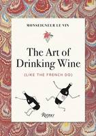 Monseigneur le Vin: The Art of Drinking Wine (Anglais), Like the French Do