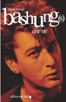 Bashung(s), Une vie