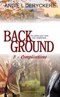 Complications, Background, T5