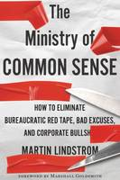 The Ministry of Common Sense, How to Eliminate Bureaucratic Red Tape, Bad Excuses, and Corporate BS